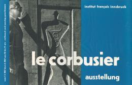 "Ausstellungsplakat ""Le Corbusier"", Institut français, Innsbruck, 7.1.– 4.2.1957, Galerie Würthle, Wien, 26.3.–13.4.1957 (c) ZV Archiv, Wien"