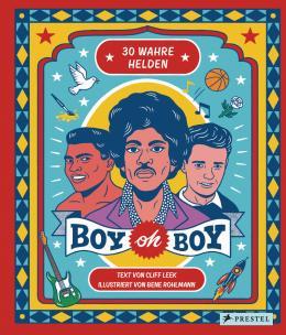 Cliff Leek und Bene Rohlmann: Boy oh Boy. 30 wahre Helden. München, London, New York: Prestel Verlag 2019