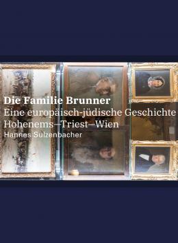 Die Familie Brunner. Eine europäisch-jüdische Geschichte. Hohenems-Triest-Wien