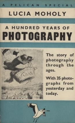 Buchcover Lucia Moholy, A Hundred Years of Photography. The Story of Photography Through the Ages, London 1939