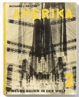 Richard Neutra: Amerika, Wien: Anton Schroll & Co., 1932  Coverillustration: El Lissitzky © Wien Museum