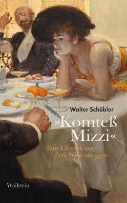 """Walter Schübler: """"Komteß Mizzi"""", 236 Seiten, ISBN: 978-3-8353-3624-7 Wallstein Verlag 2020"""
