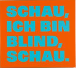 Rémy Zaugg Schau, ich bin blind, schau., 1998 Nr. 47 (orange 302 / bleu-vert clair 22) Aluminium, gespritzter Lack, Siebdruck, Klarlack, 68.5 × 69.3 × 2.7 cm Kunstmuseum Basel Schenkung Hans und Monika Furer-Brunner Stiftung